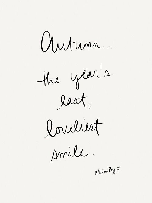 Autumn: the year's last, loveliest smile. Fall Quotes