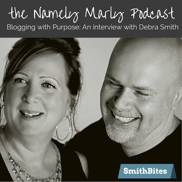 Blogging with Purpose: An interview with Debra Smith of SmithBites on the Namely Marly Podcast