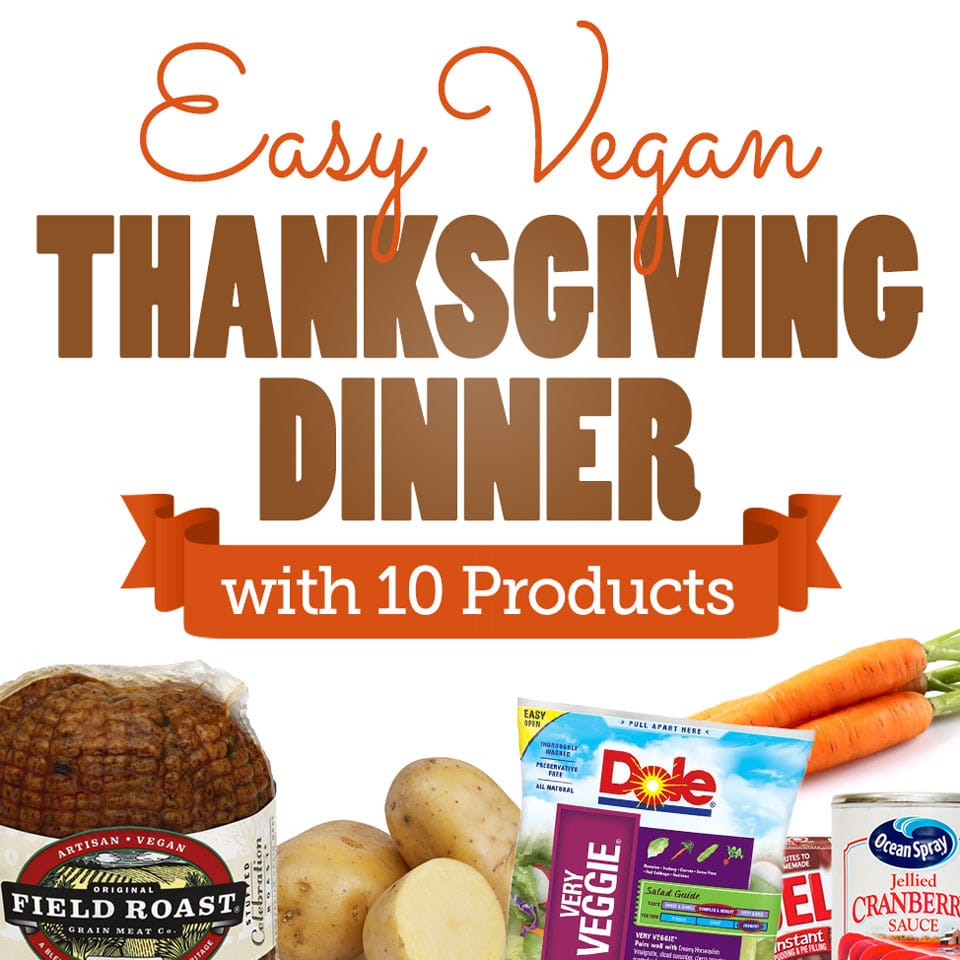 Easy Vegan Thanksgiving Dinner with 10 Products. No one said being Vegan has to be difficult!